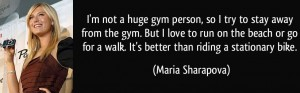 Maria Sharapova Gym Quote I'm not a huge gym person